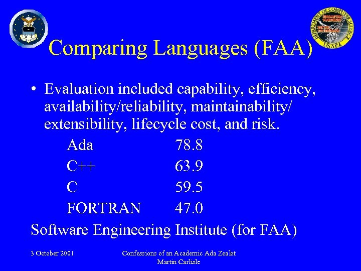 Comparing Languages (FAA) • Evaluation included capability, efficiency, availability/reliability, maintainability/ extensibility, lifecycle cost, and