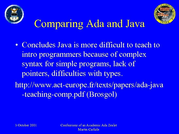 Comparing Ada and Java • Concludes Java is more difficult to teach to intro