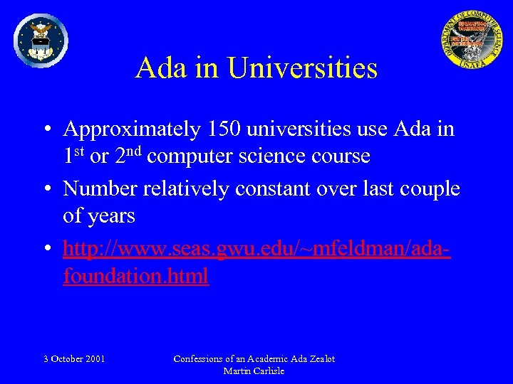 Ada in Universities • Approximately 150 universities use Ada in 1 st or 2