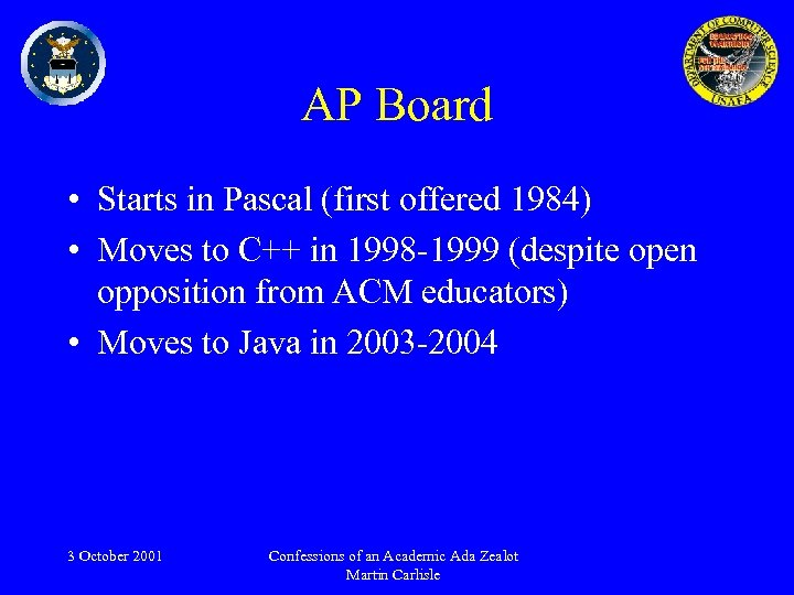 AP Board • Starts in Pascal (first offered 1984) • Moves to C++ in