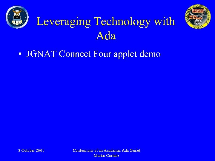 Leveraging Technology with Ada • JGNAT Connect Four applet demo 3 October 2001 Confessions