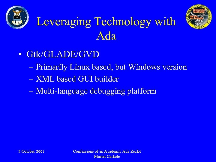 Leveraging Technology with Ada • Gtk/GLADE/GVD – Primarily Linux based, but Windows version –