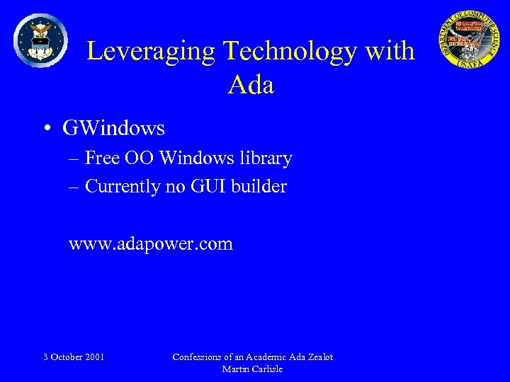 Leveraging Technology with Ada • GWindows – Free OO Windows library – Currently no