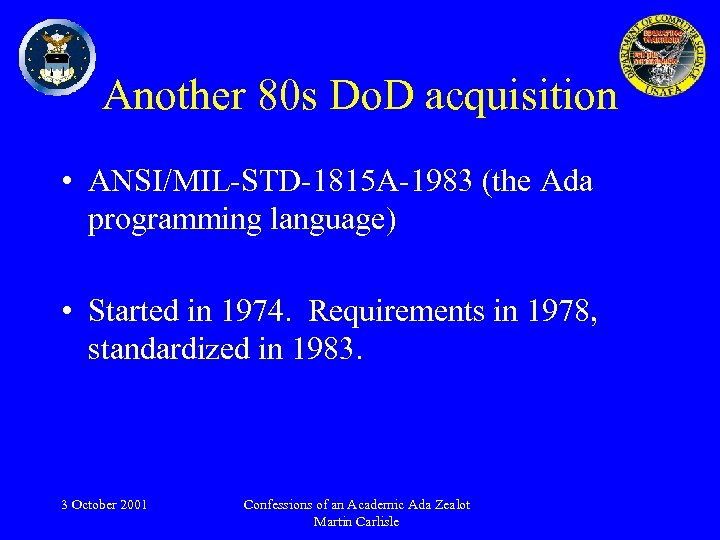 Another 80 s Do. D acquisition • ANSI/MIL-STD-1815 A-1983 (the Ada programming language) •