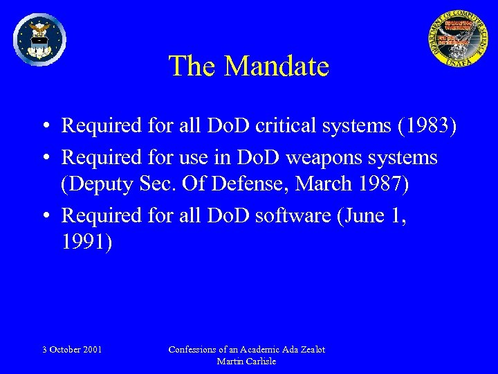 The Mandate • Required for all Do. D critical systems (1983) • Required for