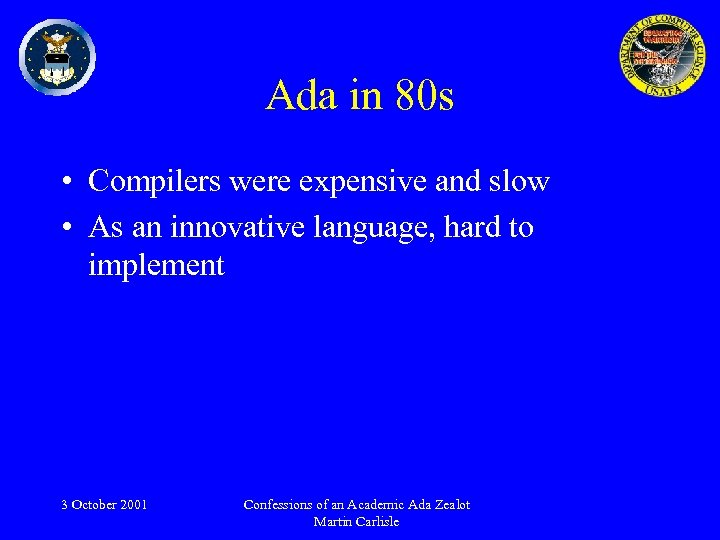 Ada in 80 s • Compilers were expensive and slow • As an innovative