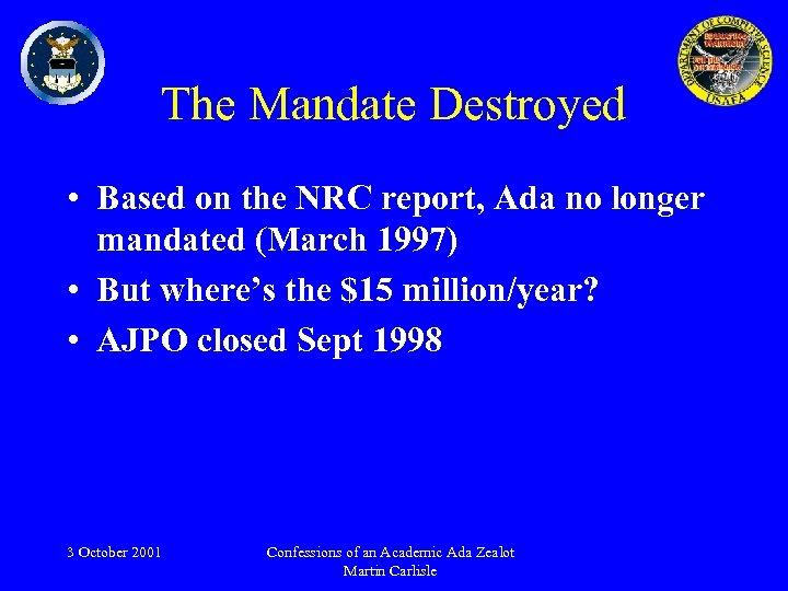 The Mandate Destroyed • Based on the NRC report, Ada no longer mandated (March