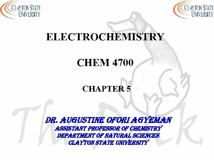 ELECTROCHEMISTRY CHEM 4700 CHAPTER 5 Dr. au. Gustine ofori a. Gyeman assistant professor of