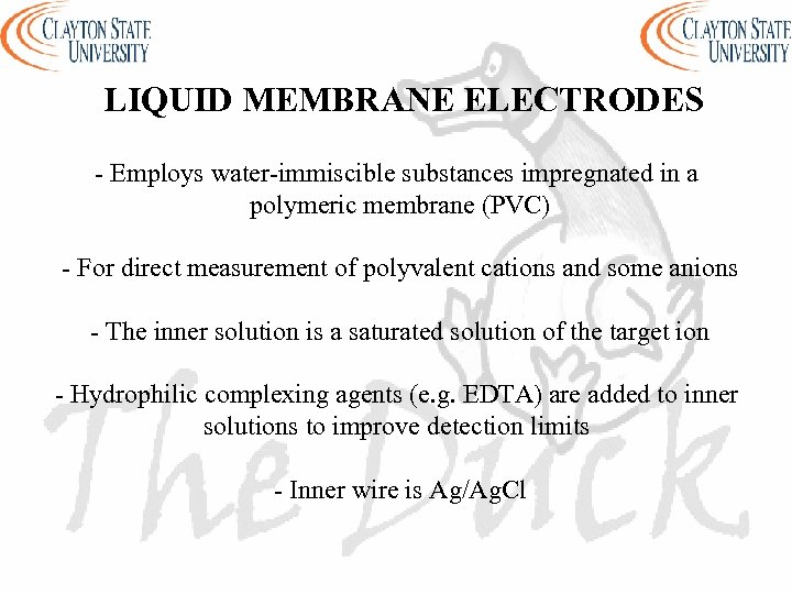 LIQUID MEMBRANE ELECTRODES - Employs water-immiscible substances impregnated in a polymeric membrane (PVC) -