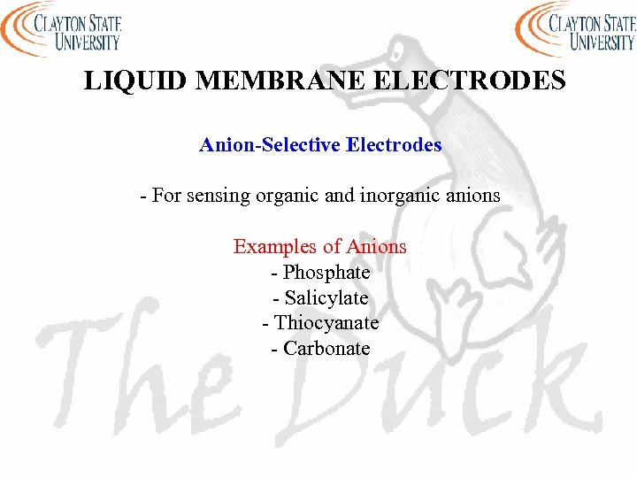 LIQUID MEMBRANE ELECTRODES Anion-Selective Electrodes - For sensing organic and inorganic anions Examples of