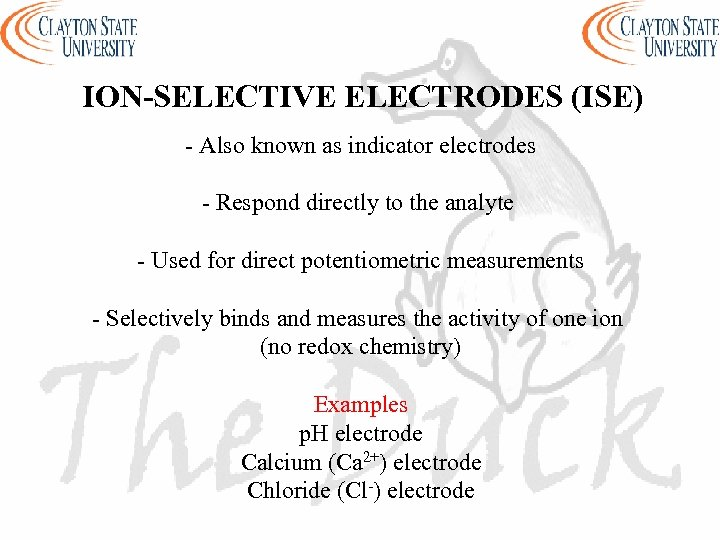 ION-SELECTIVE ELECTRODES (ISE) - Also known as indicator electrodes - Respond directly to the