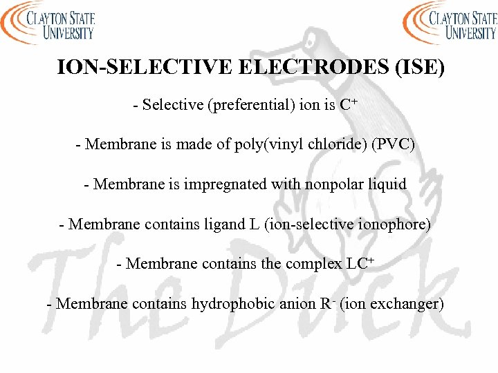 ION-SELECTIVE ELECTRODES (ISE) - Selective (preferential) ion is C+ - Membrane is made of