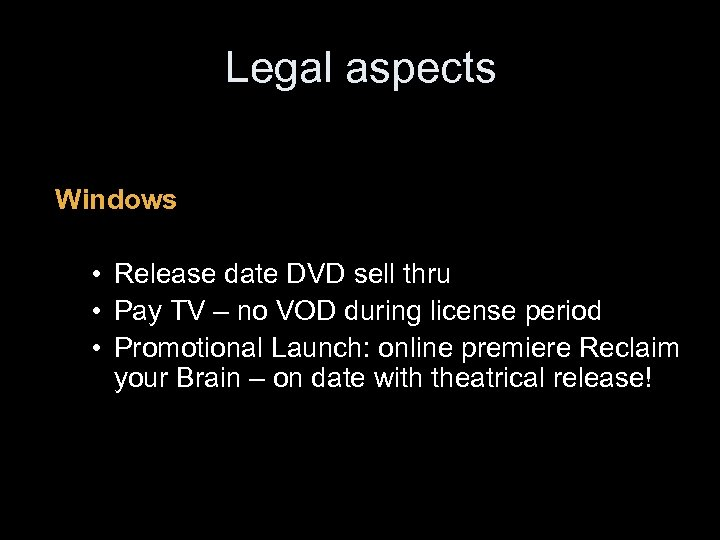 Legal aspects Windows • Release date DVD sell thru • Pay TV – no