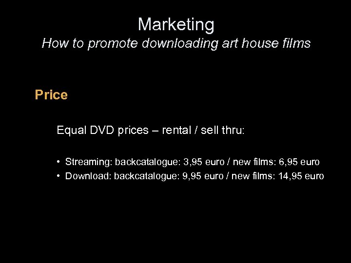 Marketing How to promote downloading art house films Price Equal DVD prices – rental