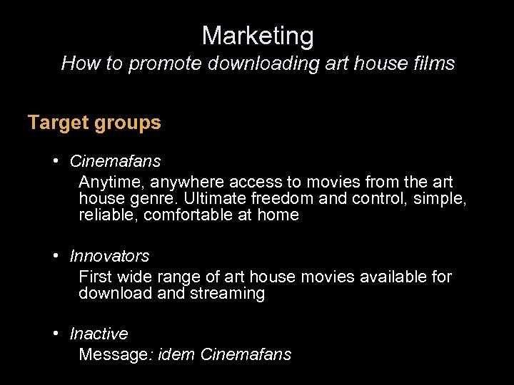 Marketing How to promote downloading art house films Target groups • Cinemafans Anytime, anywhere