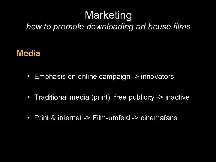 Marketing how to promote downloading art house films Media • Emphasis on online campaign