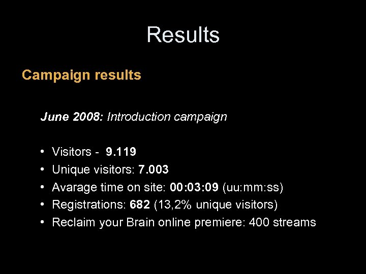 Results Campaign results June 2008: Introduction campaign • • • Visitors - 9. 119