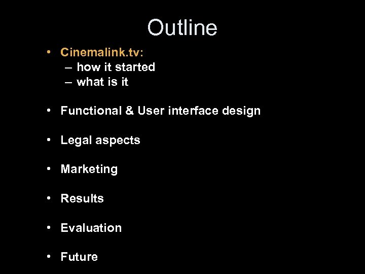 Outline • Cinemalink. tv: – how it started – what is it • Functional