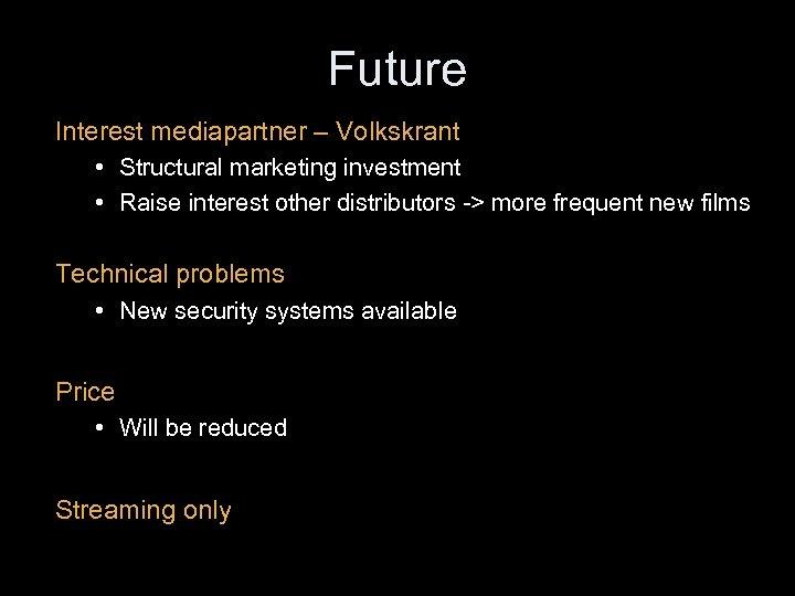 Future Interest mediapartner – Volkskrant • Structural marketing investment • Raise interest other distributors