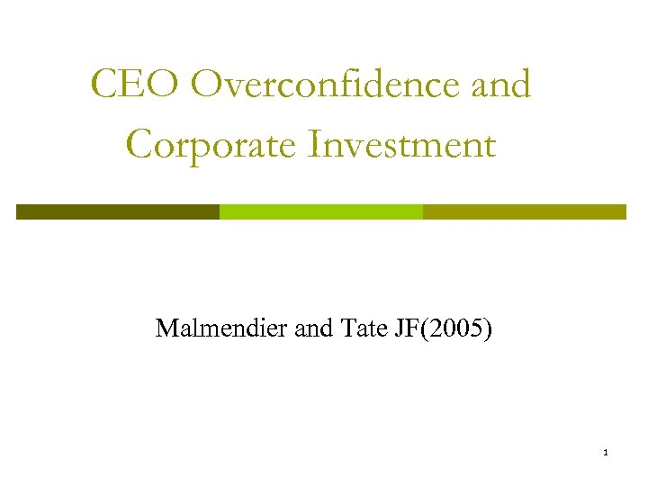 CEO Overconfidence and Corporate Investment Malmendier and Tate JF(2005) 1