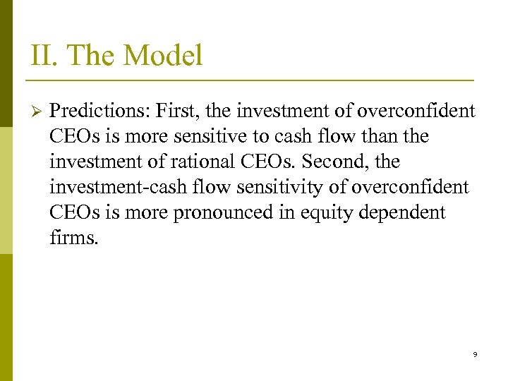 II. The Model Ø Predictions: First, the investment of overconfident CEOs is more sensitive
