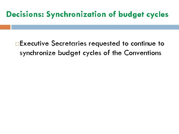 Decisions: Synchronization of budget cycles Executive Secretaries requested to continue to synchronize budget cycles
