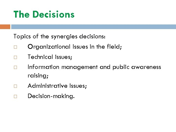 The Decisions Topics of the synergies decisions: Organizational issues in the field; Technical issues;