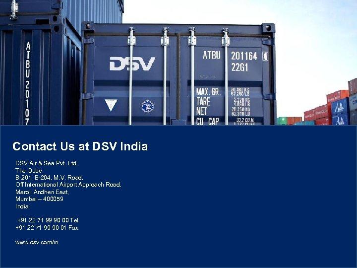 Contact Us at DSV India DSV Air & Sea Pvt. Ltd. The Qube B-201,