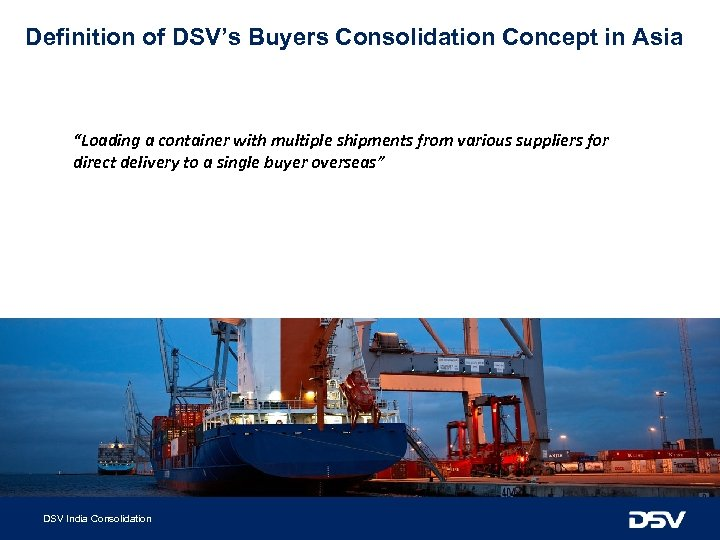 """Definition of DSV's Buyers Consolidation Concept in Asia """"Loading a container with multiple shipments"""