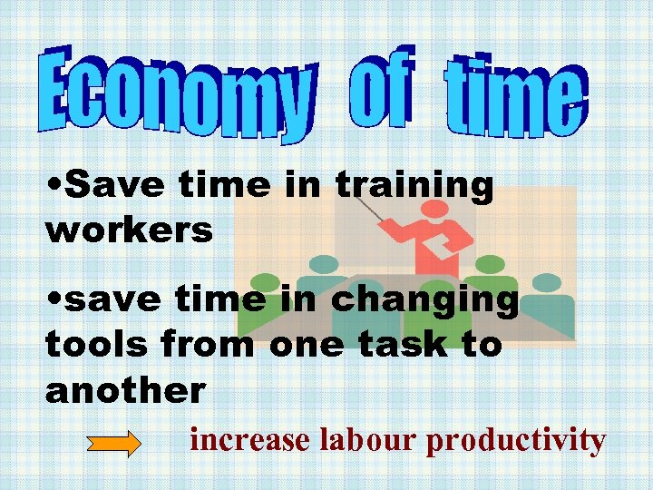 • Save time in training workers • save time in changing tools from