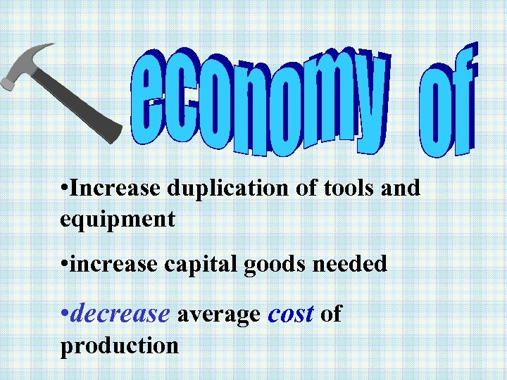 • Increase duplication of tools and equipment • increase capital goods needed •