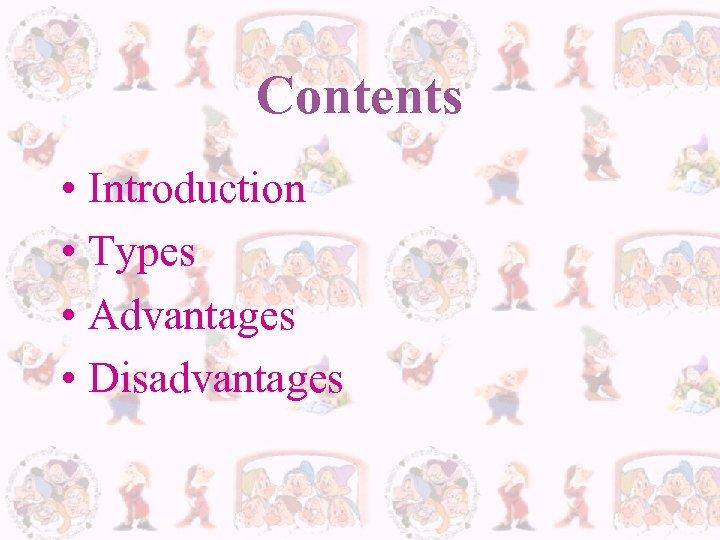 Contents • Introduction • Types • Advantages • Disadvantages