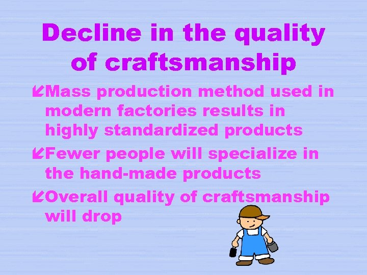 Decline in the quality of craftsmanship íMass production method used in modern factories results