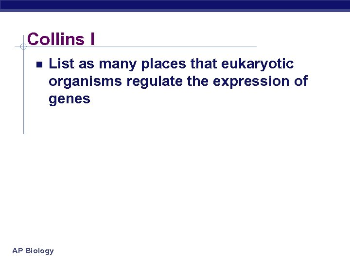 Collins I List as many places that eukaryotic organisms regulate the expression of genes