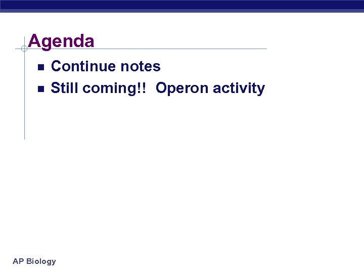 Agenda Continue notes Still coming!! Operon activity AP Biology