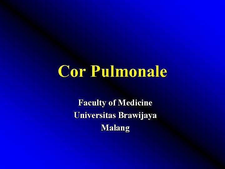 Cor Pulmonale Faculty of Medicine Universitas Brawijaya Malang