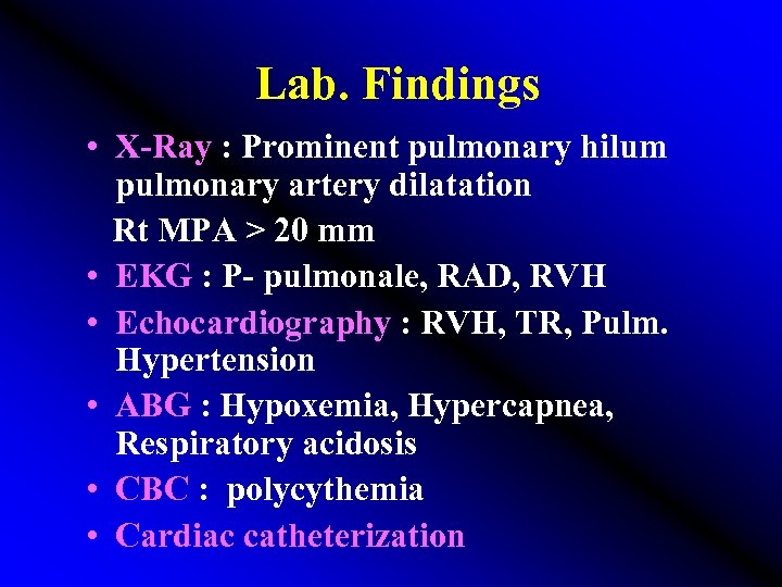 Lab. Findings • X-Ray : Prominent pulmonary hilum pulmonary artery dilatation Rt MPA >