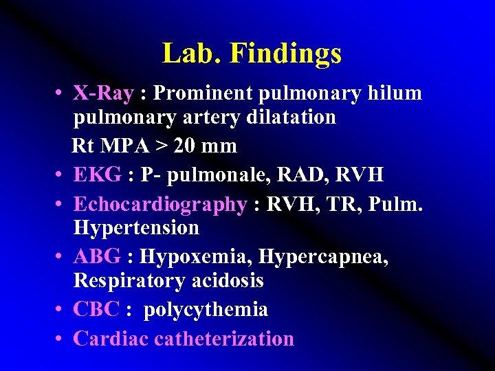 Lab. Findings • X-Ray : Prominent pulmonary hilum pulmonary artery dilatation Rt MPA >