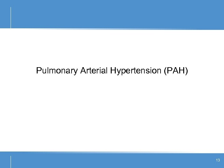 Pulmonary Arterial Hypertension (PAH) 13