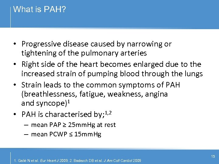 What is PAH? • Progressive disease caused by narrowing or tightening of the pulmonary