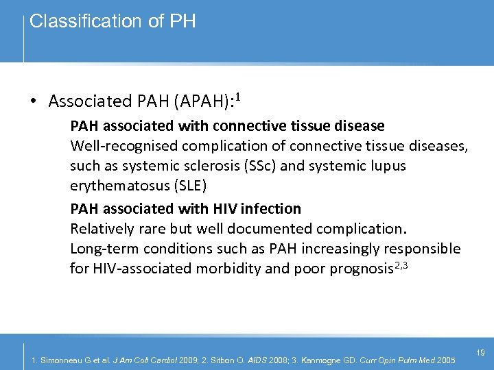 Classification of PH • Associated PAH (APAH): 1 PAH associated with connective tissue disease