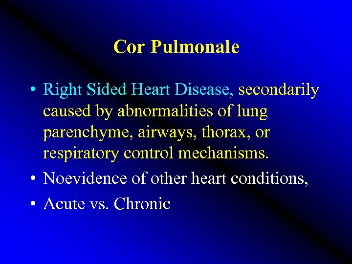 Cor Pulmonale • Right Sided Heart Disease, secondarily caused by abnormalities of lung parenchyme,