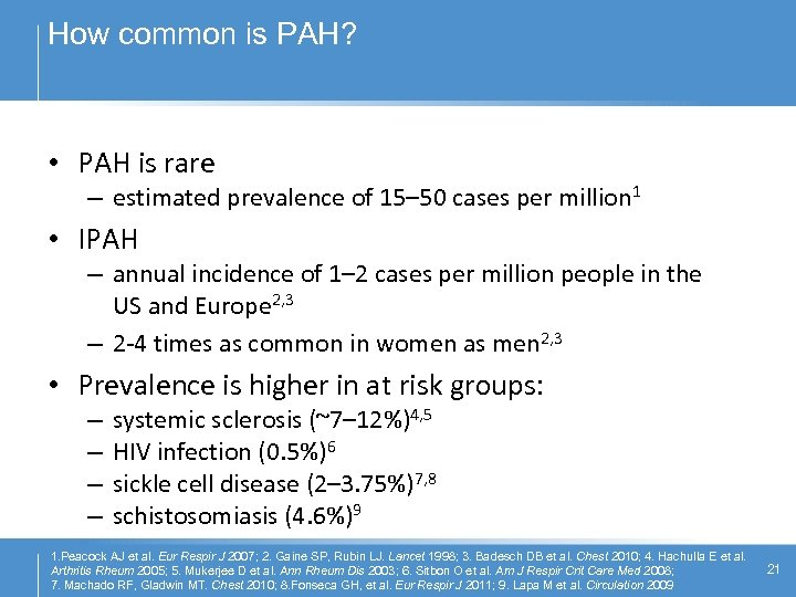 How common is PAH? • PAH is rare – estimated prevalence of 15– 50