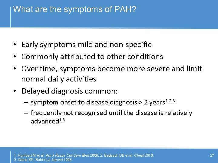 What are the symptoms of PAH? • Early symptoms mild and non-specific • Commonly