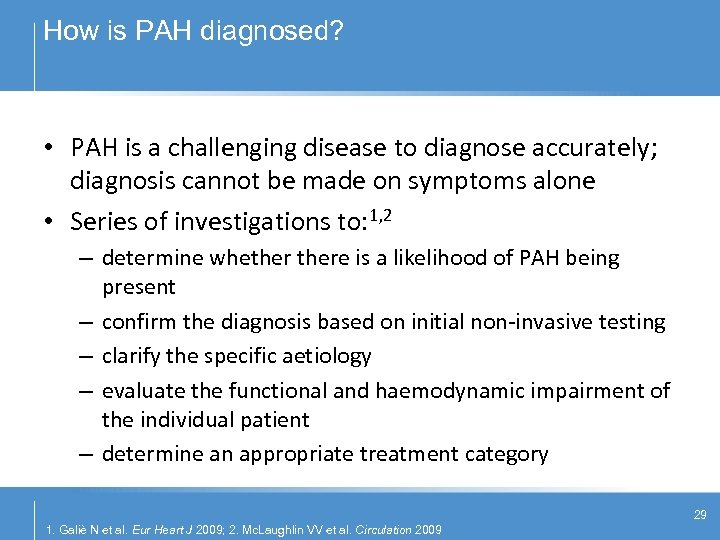 How is PAH diagnosed? • PAH is a challenging disease to diagnose accurately; diagnosis