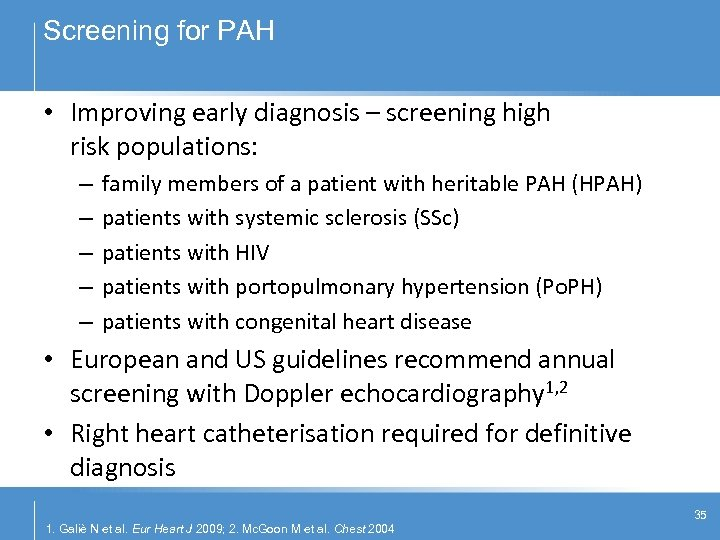 Screening for PAH • Improving early diagnosis – screening high risk populations: – –
