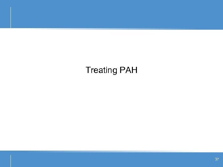 Treating PAH 37
