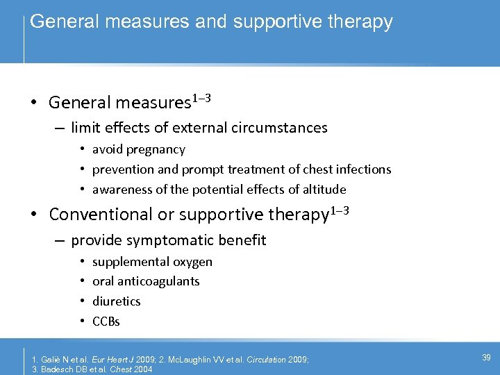 General measures and supportive therapy • General measures 1– 3 – limit effects of