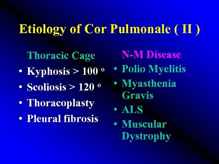 Etiology of Cor Pulmonale ( II ) • • N-M Disease Thoracic Cage Kyphosis