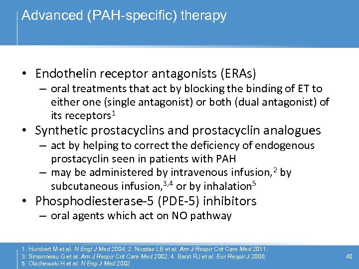 Advanced (PAH-specific) therapy • Endothelin receptor antagonists (ERAs) – oral treatments that act by